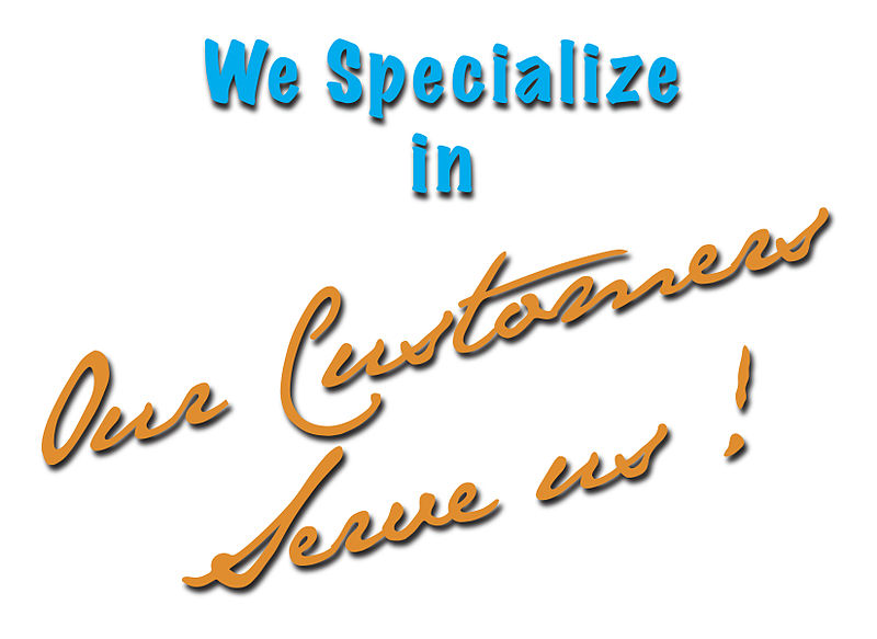 We_Specialize_in_Our_Customers_Serve_Us!